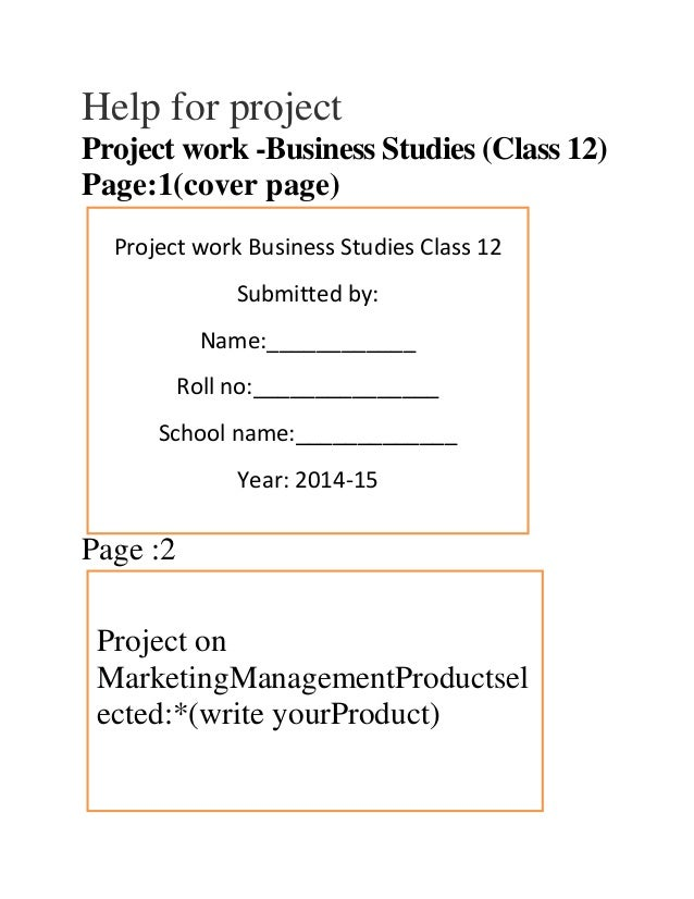Help for project Project work -Business Studies (Class 12) Page:1(cover page) Page :2 Project work Business Studies Class ...
