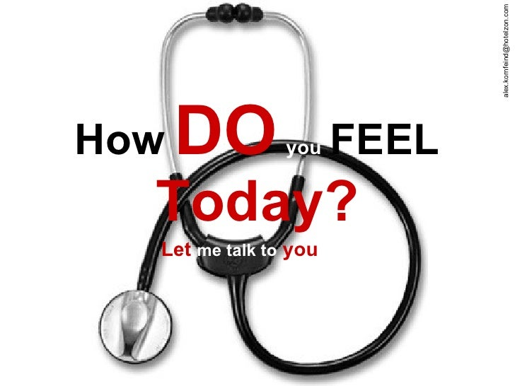 How   DO   you   FEEL   Today? Let  me talk to  you