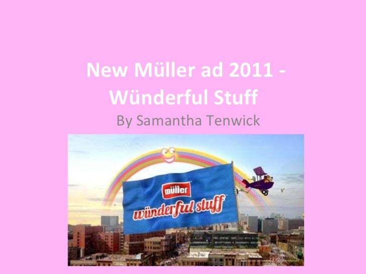 New Müller ad 2011 - Wünderful Stuff   By Samantha Tenwick
