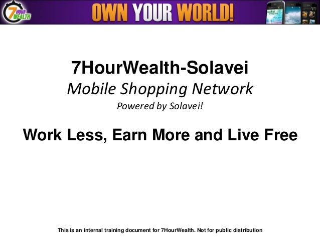 7HourWealth-Solavei       Mobile Shopping Network                           Powered by Solavei!Work Less, Earn More and Li...