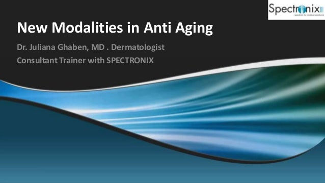 New Modalities in Anti AgingDr. Juliana Ghaben, MD . DermatologistConsultant Trainer with SPECTRONIX