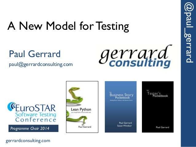 A New Model for Testing @paul_gerrard Paul Gerrard paul@gerrardconsulting.com gerrardconsulting.com Programme Chair 2014
