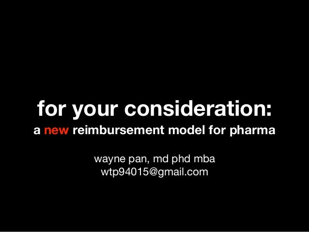 a new reimbursement model for pharma for your consideration: wayne pan, md phd mba  wtp94015@gmail.com