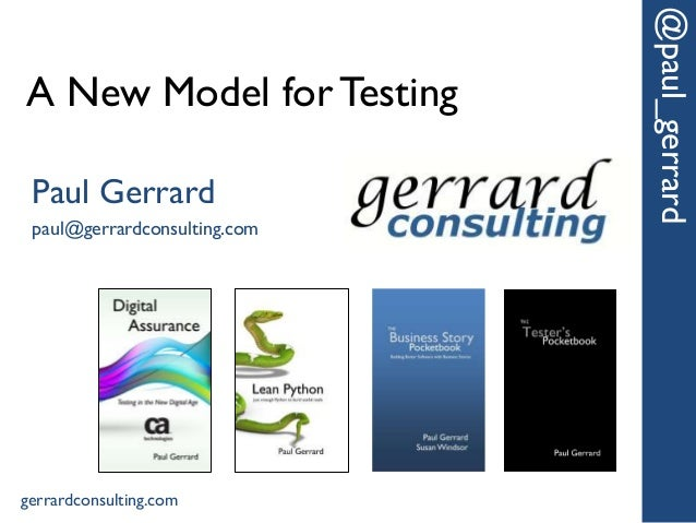 A New Model for Testing @paul_gerrard Paul Gerrard paul@gerrardconsulting.com gerrardconsulting.com