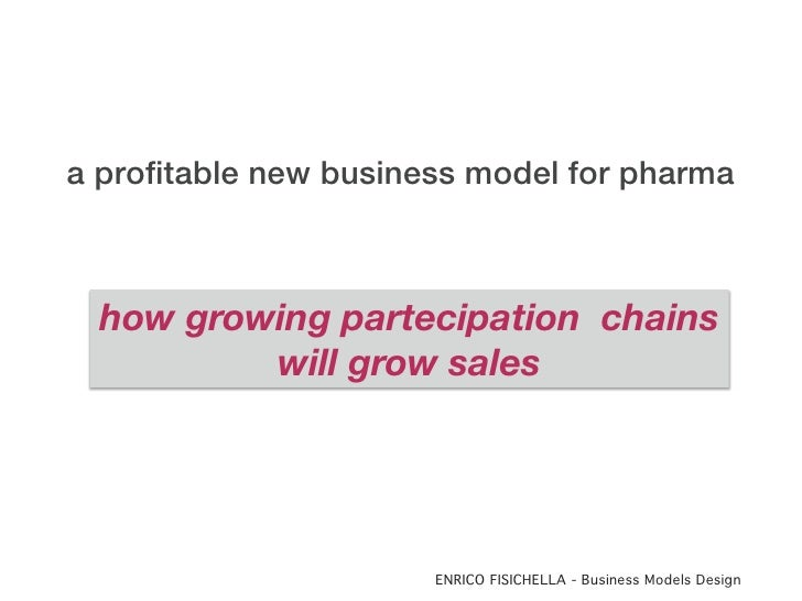 a profitable new business model for pharma  how growing partecipation chains          will grow sales                     ...