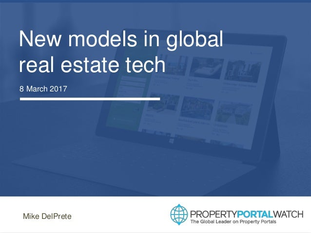 New models in global real estate tech 8 March 2017 Mike DelPrete