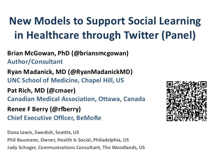 New Models to Support Social Learning in Healthcare through Twitter (Panel)Brian McGowan, PhD (@briansmcgowan)Author/Consu...