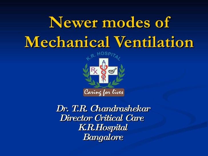 Newer modes of Mechanical Ventilation Dr. T.R. Chandrashekar Director Critical Care  K.R.Hospital Bangalore