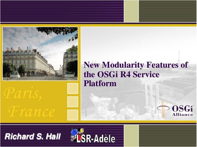 New Modularity Features of the OSGi R4 Service Platform Richard S. HallRichard S. Hall