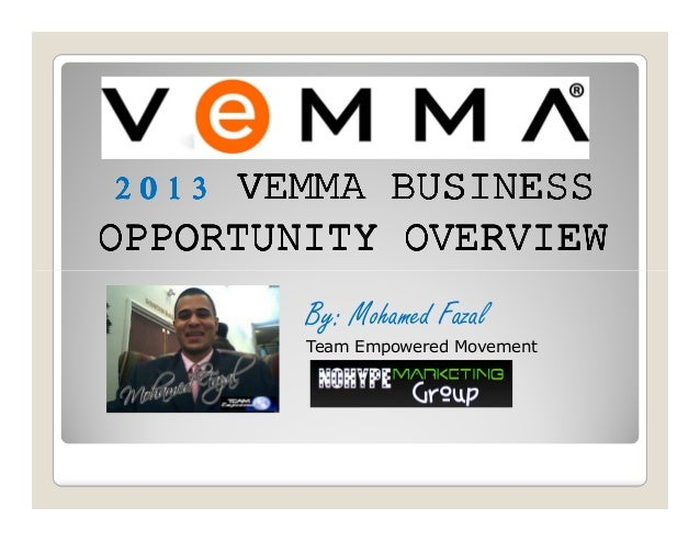 2013 VEMMA BUSINESSOPPORTUNITY OVERVIEW        By: Mohamed Fazal        Team Empowered Movement