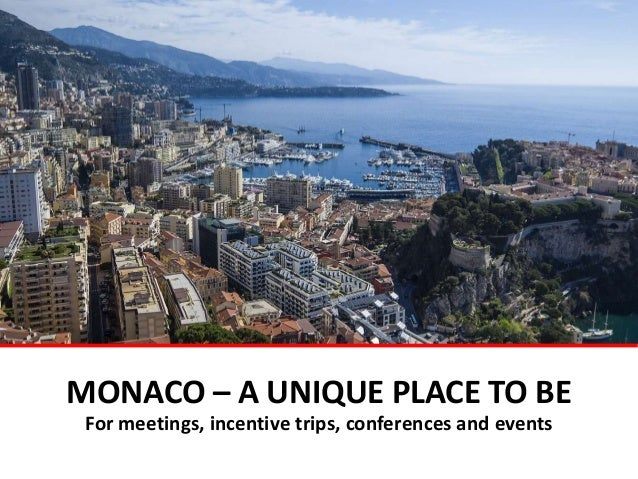 MONACO – A UNIQUE PLACE TO BE For meetings, incentive trips, conferences and events