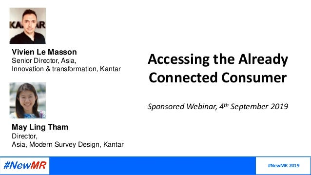 Accessing the Already Connected Consumer Sponsored Webinar, 4th September 2019 #NewMR 2019 Vivien Le Masson Senior Directo...