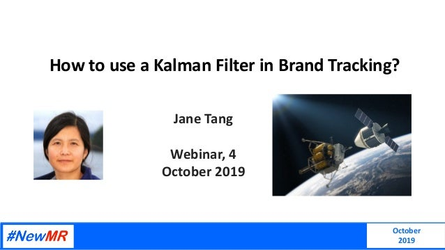 October 2019 How to use a Kalman Filter in Brand Tracking? Jane Tang Webinar, 4 October 2019