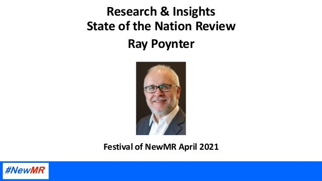 Research & Insights State of the Nation Review Ray Poynter Festival of NewMR April 2021