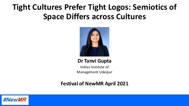 Tight Cultures Prefer Tight Logos: Semiotics of Space Differs across Cultures Dr Tanvi Gupta Indian Institute of Managemen...