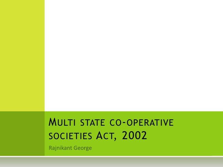 Multi state co-operative societies Act, 2002 <br />Rajnikant George <br />