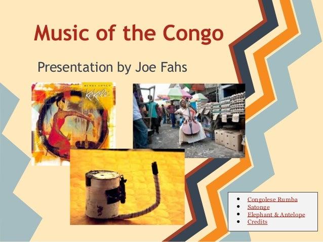 Music of the Congo Presentation by Joe Fahs  • • • •  Congolese Rumba Satonge Elephant & Antelope Credits