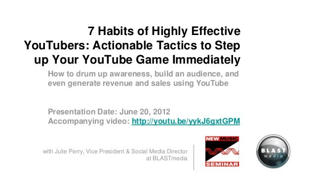 7 Habits of Highly EffectiveYouTubers: Actionable Tactics to Step up Your YouTube Game Immediately    How to drum up aware...