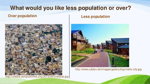 What would you like less population or over? Over population Less population http://media.campustimes.org/2013/04/overpop....