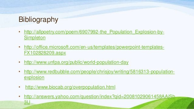 Bibliography • http://allpoetry.com/poem/6907992-the_Population_Explosion-by- Simpleton • http://office.microsoft.com/en-u...