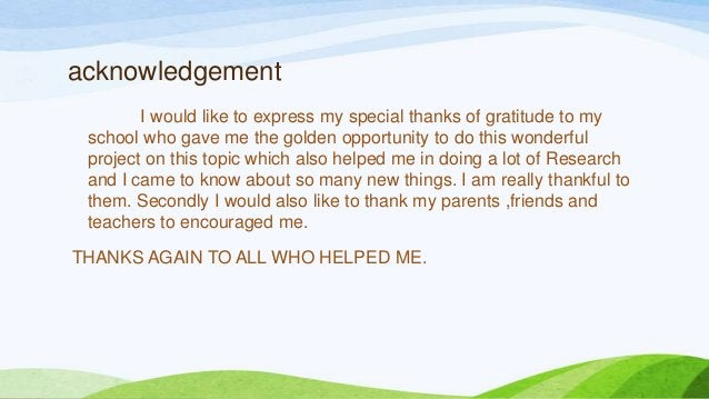 acknowledgement I would like to express my special thanks of gratitude to my school who gave me the golden opportunity to ...