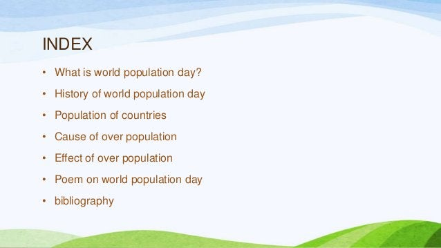 INDEX • What is world population day? • History of world population day • Population of countries • Cause of over populati...