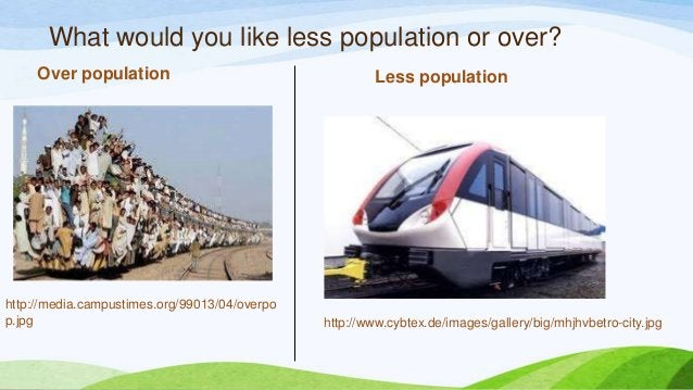 What would you like less population or over? Over population Less population http://media.campustimes.org/99013/04/overpo ...