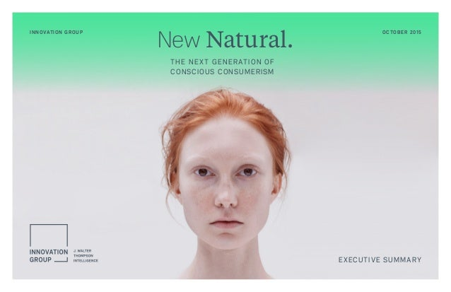 INNOVATION GROUP OCTOBER 2015 New Natural. EXECUTIVE SUMMARY THE NEXT GENERATION OF CONSCIOUS CONSUMERISM