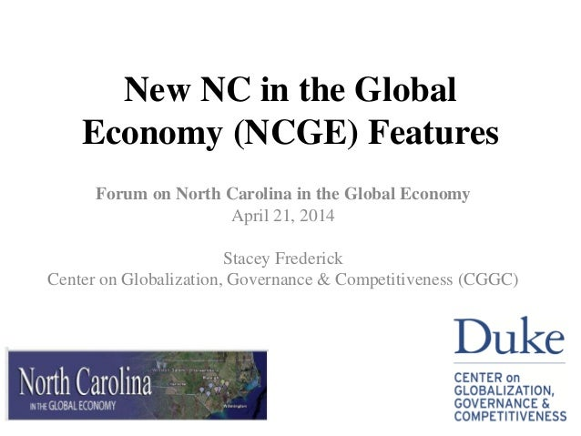 New NC in the Global Economy (NCGE) Features Forum on North Carolina in the Global Economy April 21, 2014 Stacey Frederick...