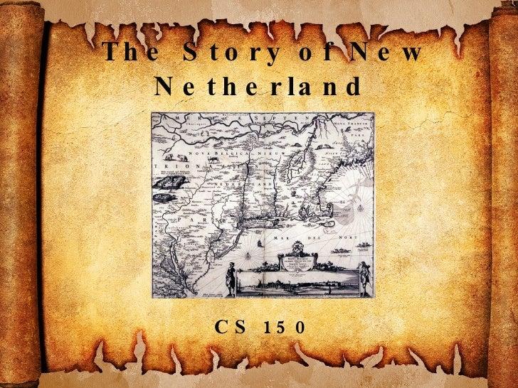 The Story of New Netherland  1609-1664 CS 150