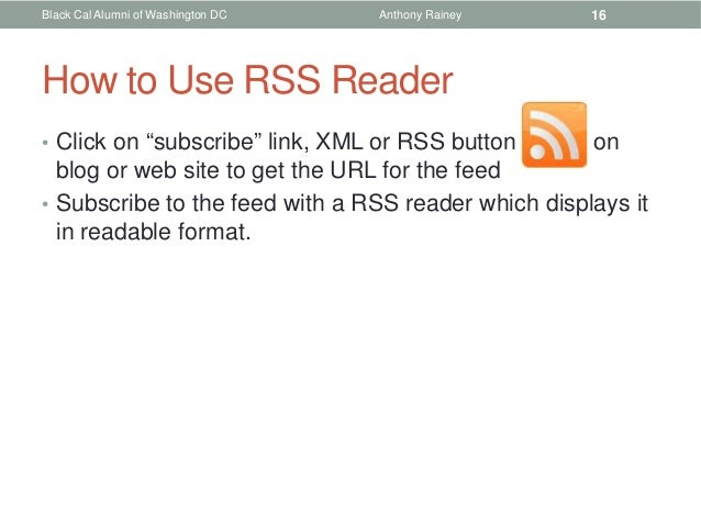"""Black Cal Alumni of Washington DC   Anthony Rainey   16How to Use RSS Reader• Click on """"subscribe"""" link, XML or RSS button..."""