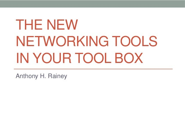 THE NEWNETWORKING TOOLSIN YOUR TOOL BOXAnthony H. Rainey