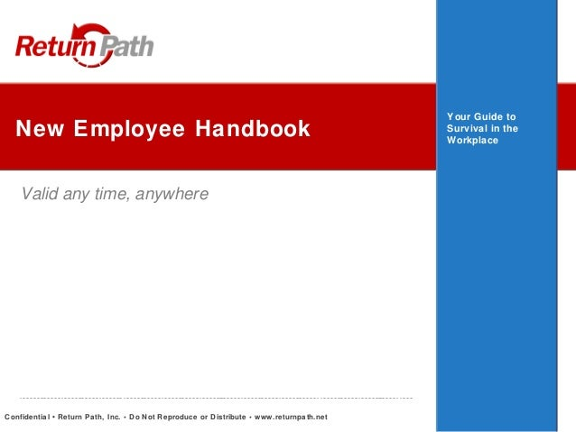 New Employee Handbook Valid any time, anywhere  Confidential • Return Path, Inc. • Do Not Reproduce or Distribute • www.re...