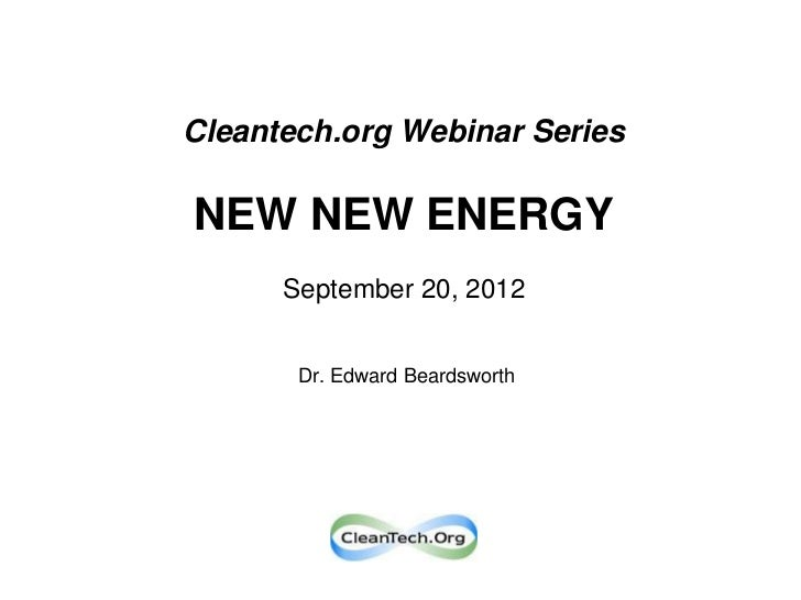 Cleantech.org Webinar SeriesNEW NEW ENERGY      September 20, 2012       Dr. Edward Beardsworth