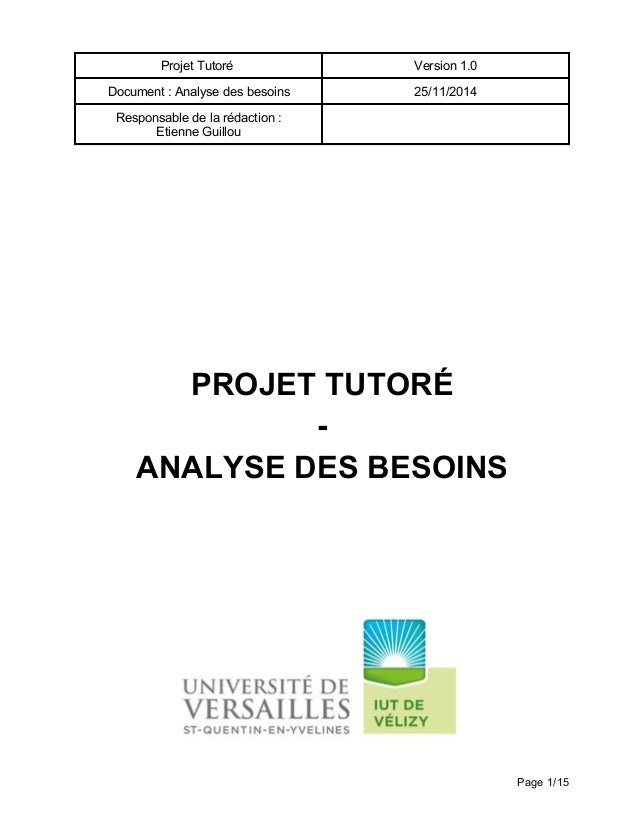 Projet Tutoré Version 1.0 Document : Analyse des besoins 25/11/2014 Responsable de la rédaction : Etienne Guillou PROJET T...
