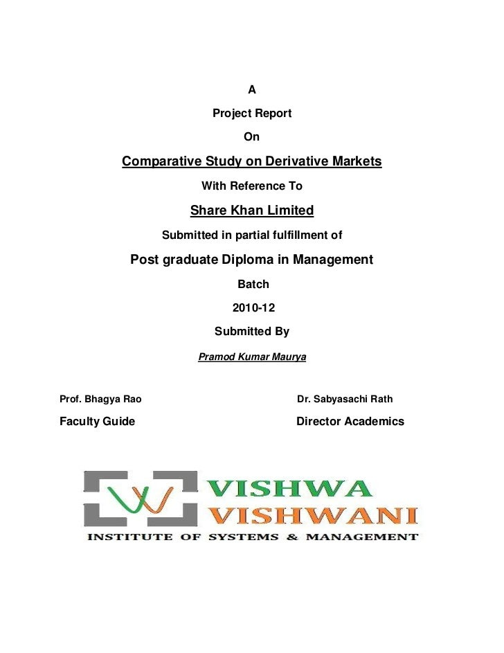 A <br />Project Report <br />On<br />Comparative Study on Derivative Markets<br />With Reference To<br />Share Khan Limite...