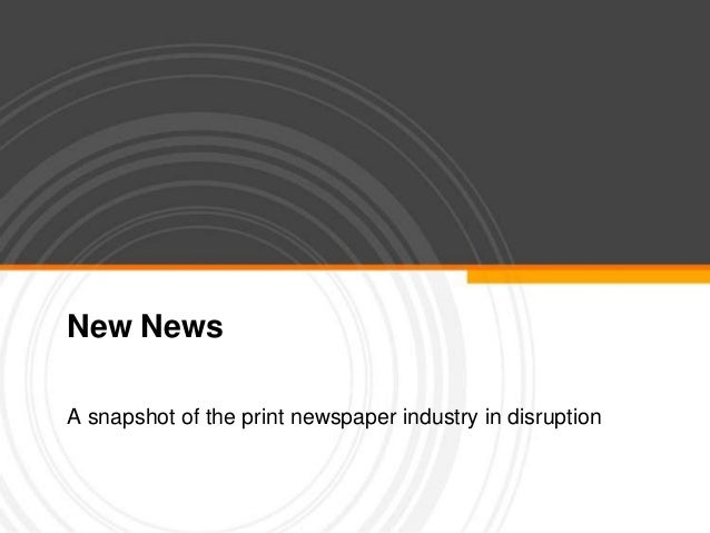New NewsA snapshot of the print newspaper industry in disruption