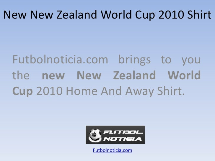NewNew ZealandWorld Cup 2010 Shirt<br />Futbolnoticia.com bringstoyouthe new New ZealandWorld Cup 2010 Home And Away Shirt...