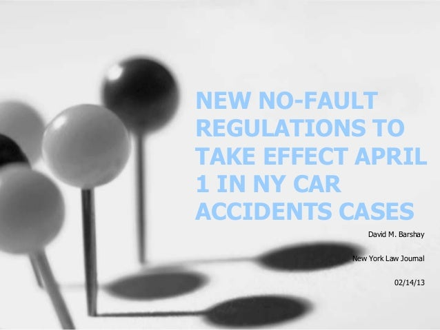 NEW NO-FAULTREGULATIONS TOTAKE EFFECT APRIL1 IN NY CARACCIDENTS CASES               David M. Barshay           New York La...