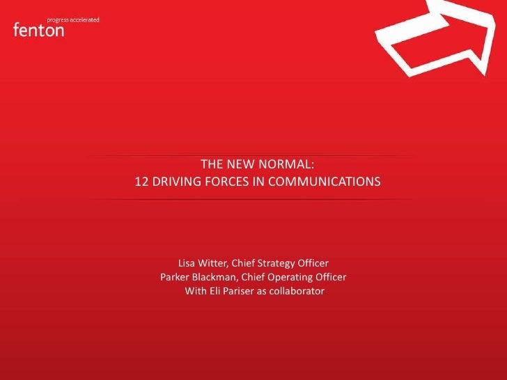 THE NEW NORMAL: 12 DRIVING FORCES IN COMMUNICATIONS <ul><li>Lisa Witter, Chief Strategy Officer </li></ul><ul><li>Parker B...