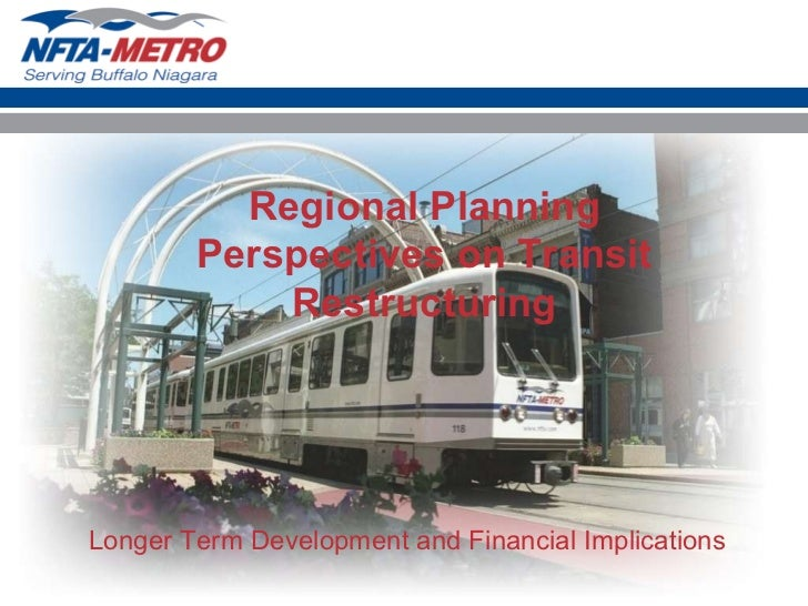 Regional Planning Perspectives on Transit Restructuring Longer Term Development and Financial Implications