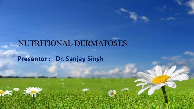 NUTRITIONAL DERMATOSES Presentor : Dr. Sanjay Singh