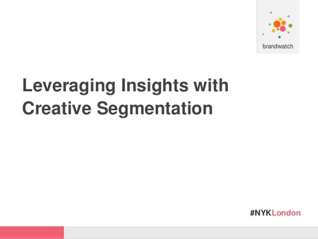 #NYKLondon Leveraging Insights with Creative Segmentation