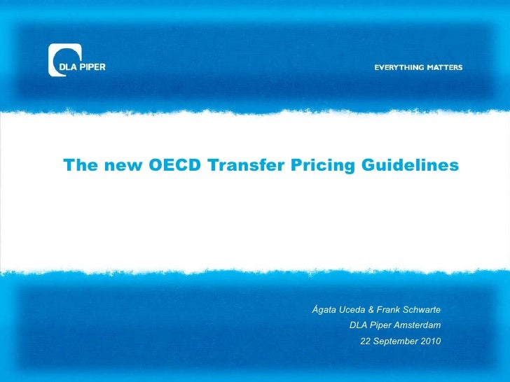 The new OECD Transfer Pricing Guidelines  Ágata Uceda & Frank Schwarte DLA Piper Amsterdam 22 September 2010