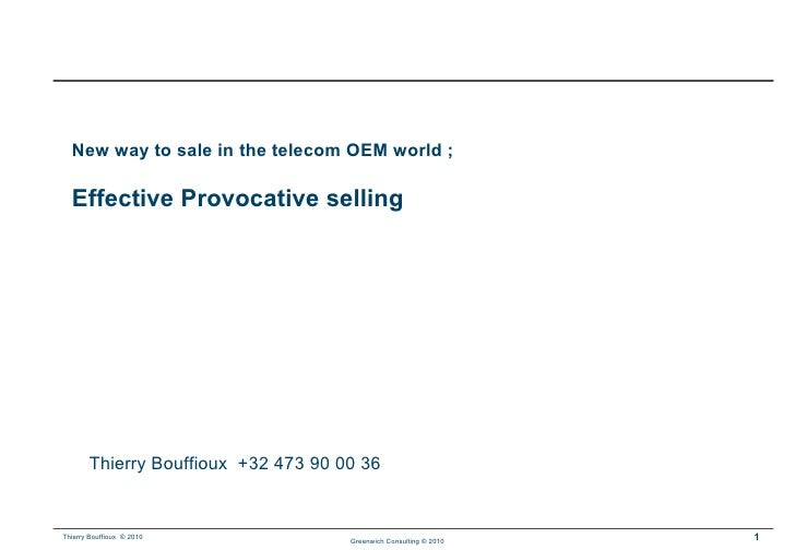 New way to sale in the telecom OEM world ; Effective Provocative selling Thierry Bouffioux  +32 473 90 00 36