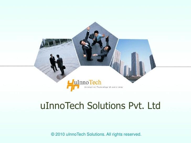 uInnoTech Solutions Pvt. Ltd    © 2010 uInnoTech Solutions. All rights reserved.