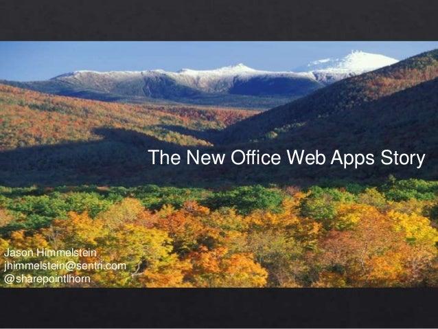 The New Office Web Apps StoryJason Himmelsteinjhimmelstein@sentri.com@sharepointlhorn