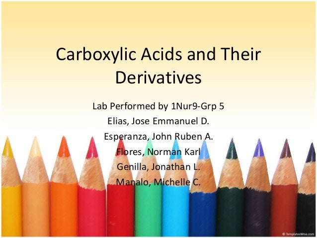 Carboxylic Acids and Their Derivatives Lab Performed by 1Nur9-Grp 5 Elias, Jose Emmanuel D. Esperanza, John Ruben A. Flore...