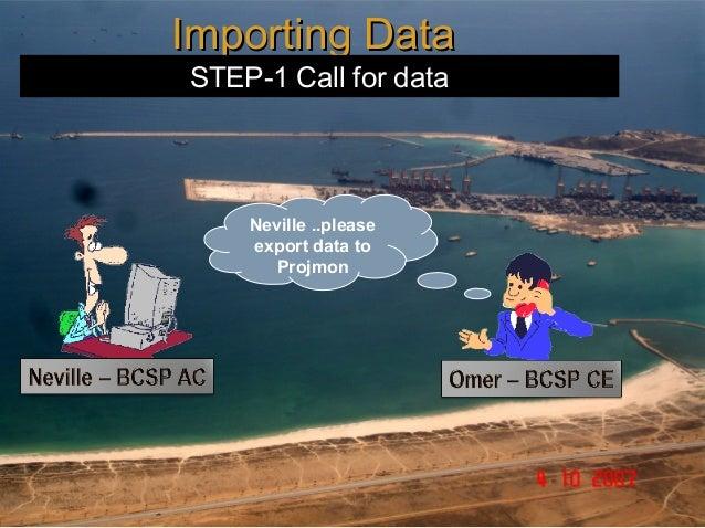 Importing DataSTEP-1 Call for data    Neville ..please    export data to      Projmon
