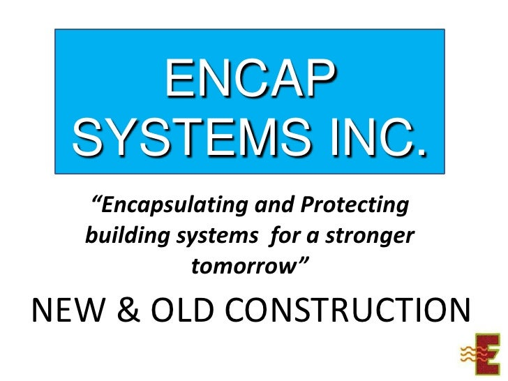 """ENCAP SYSTEMS INC.<br />""""Encapsulating and Protecting building systems  for a stronger tomorrow""""<br />NEW & OLD CONSTRUCTI..."""